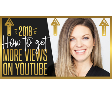 How to Get More Views on YouTube in 2018 - 7 YouTube Hacks